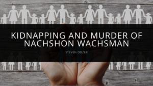Steven Odzer - Kidnapping and Murder of Nachshon Wachsman