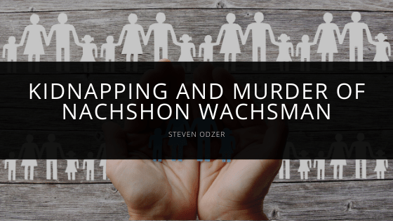 Steven Odzer - Kidnapping and Murder of Nachshon Wachsman