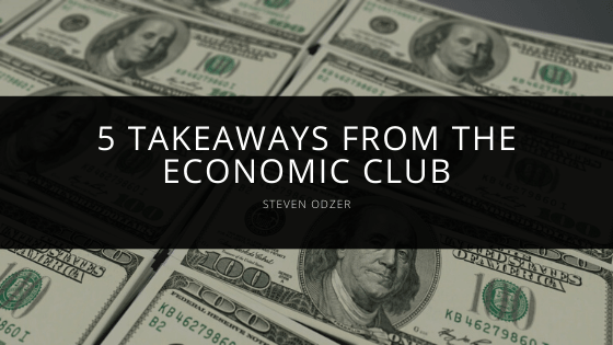 Steven Odzer - 5 Takeaways from the Economic Club