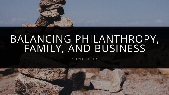 Steven Odzer - Balances Philanthropy, Family, and Business
