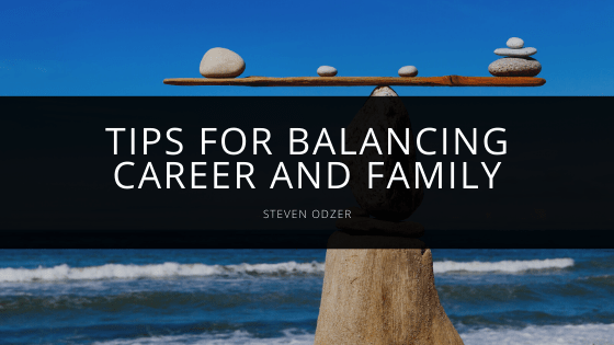 Steven Odzer - Tips For Balancing Career and Family