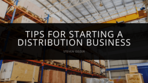 Steven Odzer - Tips for Starting a Distribution Business