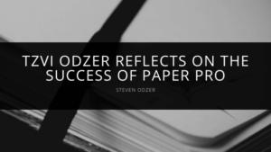 Steven Odzer - Tzvi Odzer Reflects on the Success of Paper Pro