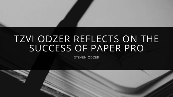 Steven Odzer - Tzvi Odzer Reflects on the Success of Paper Pro