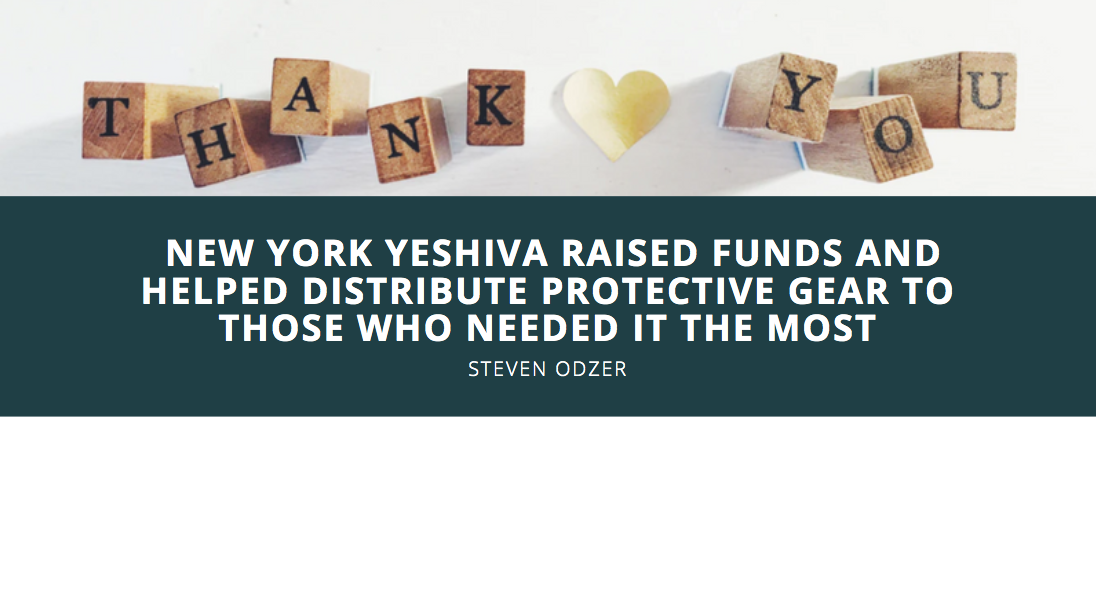Steven Odzer: How a New York Yeshiva Raised Funds and Helped Distribute Protective Gear to Those Who Needed It the Most