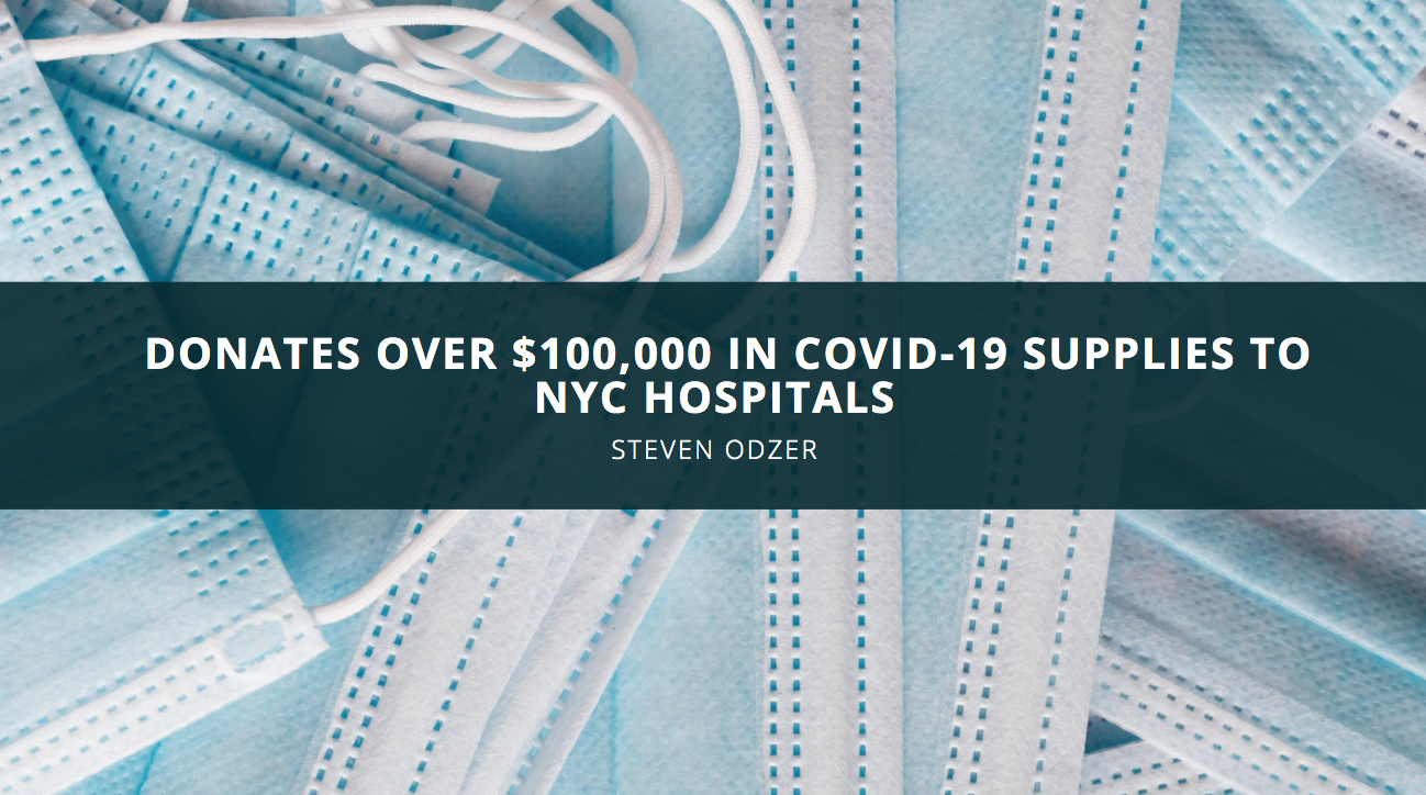 Philanthropist Steven Odzer Donates Over $100,000 In COVID-19 Supplies To NYC Hospitals