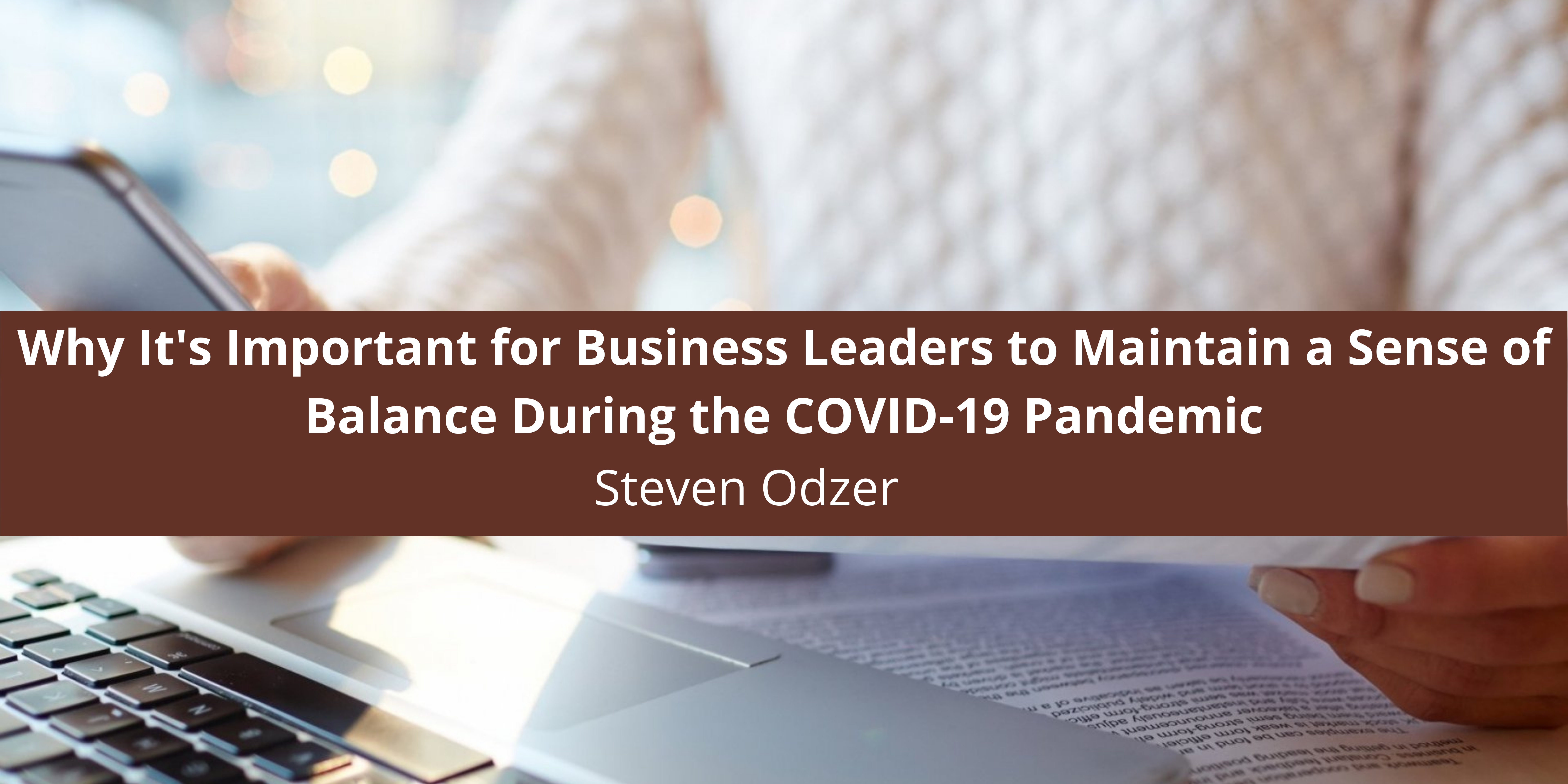 Why It's Important for Business Leaders to Maintain a Sense of Balance During the COVID-19 Pandemic